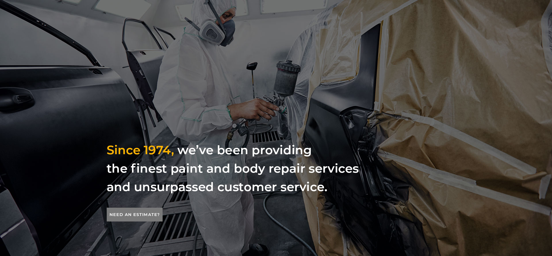 Since 1974 we've been providing the finest paint and body repair services and unsurpassed customer service